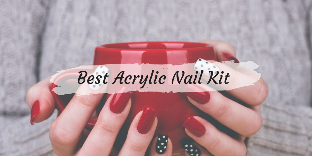 Best Acrylic Nail Kit